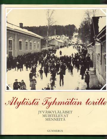 Älylästä Tyhmälän torille - Jyväskyläläiset muistelevat menneitä