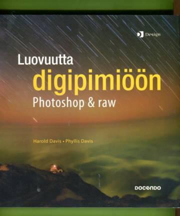 Luovuutta digipimiöön - Photoshop & Raw