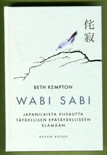 Wabi sabi - Japanilaista viisautta täydellisen epätäydelliseen elämään