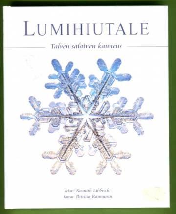 Lumihiutale - Talven salainen kauneus