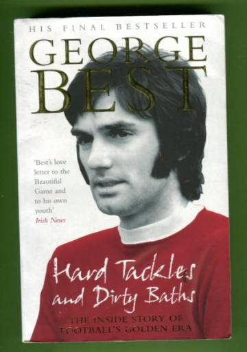Hard Tackles and Dirty Baths - The Inside Story of Football's Golden Era