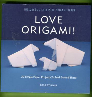 Love Origami! 20 Simple Paper Projects to Fold, Style & Share