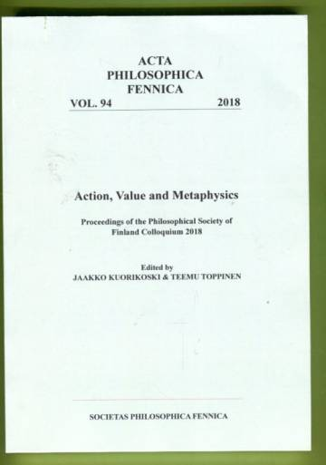 Action, Value and Metaphysics - Proceedings of the Philosophical Society of Finland Colloquium 2018