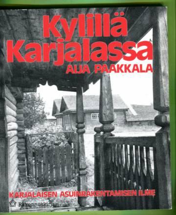 Kylillä Karjalassa - Karjalaisen asuinrakentamisen ilme