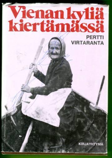 Vienan kyliä kiertämässä - Karjalaiskylien entistä elämää Venehjärvestä Kostamukseen