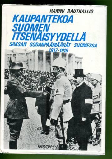 Kaupantekoa Suomen itsenäisyydellä - Saksan sodanpäämäärät Suomessa 1917-1918