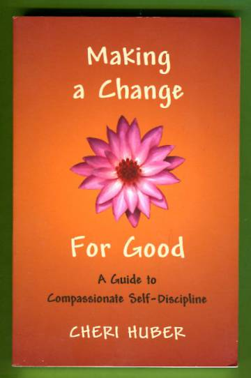 Making a Change for Good - A Guide to Compassionate Self-Disclipine
