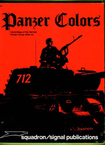 Panzer Colors - Camouflage of the German Panzer Forces 1939-45