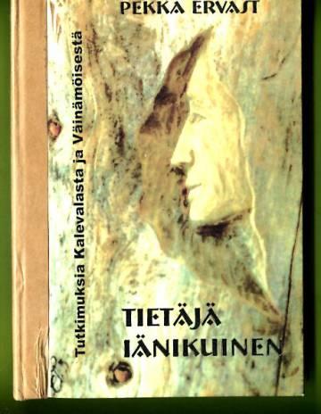 Tietäjä iänikuinen - Tutkimuksia Kalevalasta ja Väinämöisestä