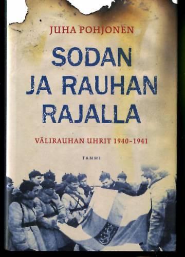 Sodan ja rauhan rajalla - Välirauhan uhrit 1940-1941