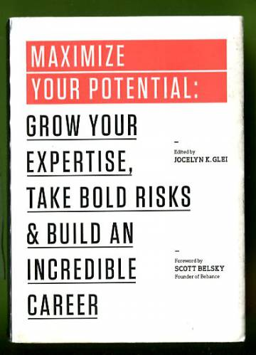 Maximize Your Potential - Grow Your Expertise, Take Bold Risks, and Build an Incredible Career