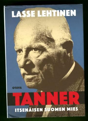 Tanner - Itsenäisen Suomen mies