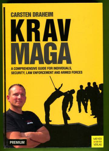 Krav Maga - A Comprehensive Guide for Individuals, Security, Law Enforcement and Armed Forces