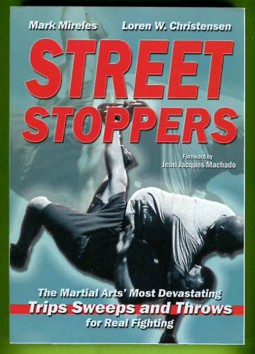 Street Stoppers - The Martial Arts' Most Devastating Trips, Sweeps and Throws for Real Fighting