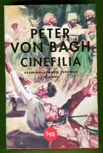 Cinefilia - Filmihulluuden syvempi olemus: Ulkomailla julkaistut esseet 1989-2012