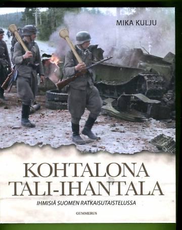 Kohtalona Tali-Ihantala - Ihmisiä Suomen ratkaisutaisteluissa