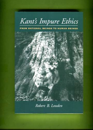 Kant's Impure Ethics - From Rational Beings to Human Beings