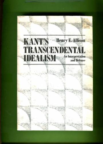 Kant's Transcendental Idealism - An Interpretation and Defence