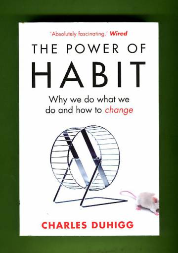 The Power of Habit - Why We Do What We Do and How to Change
