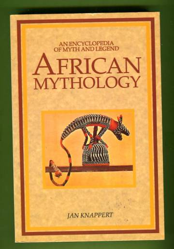 African Mythology - An Encyclopedia of Myth and Legend