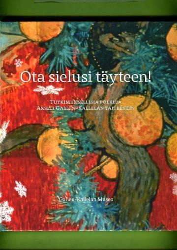 Ota sielusi täyteen! - Tutkimuksellisia polkuja Akseli Gallen-Kallelan taiteeseen