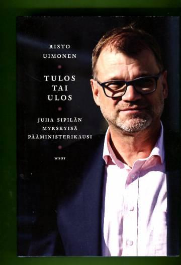 Tulos tai ulos - Juha Sipilän myrskyisä pääministerikausi