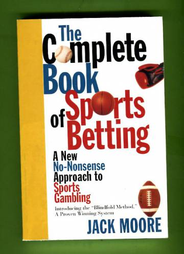 The Complete Book of Sports Betting - A New, No-Nonsense Approach to Sports Gambling