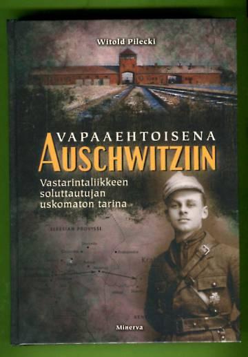 Vapaaehtoisena Auschwitziin - Vastarintaliikkeen soluttautujan uskomaton tarina
