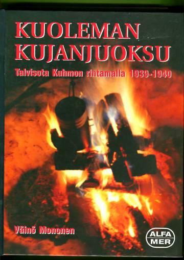 Kuoleman kujanjuoksu - Talvisota Kuhmon rintamalla 1939-1940