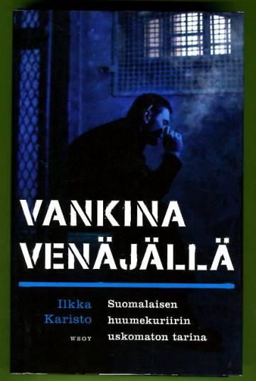 Vankina Venäjällä - Suomalaisen huumekuriirin uskomaton tarina