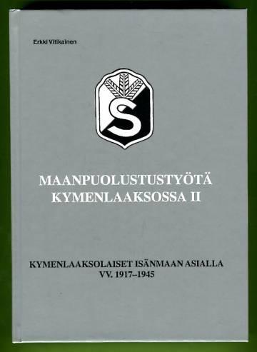 Maanpuolustustyötä Kymenlaaksossa 2 - Kymenlaaksolaiset isänmaan asialla 1917-1945