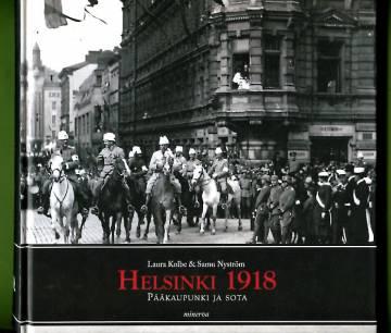 Helsinki 1918 - Pääkaupunki ja sota