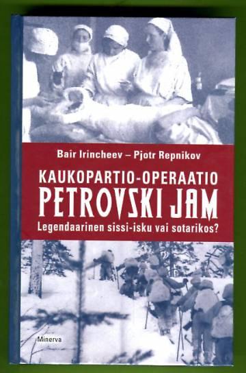 Kaukopartio-operaatio Petrovski Jam - Legendaarinen sissi-isku vai sotarikos?