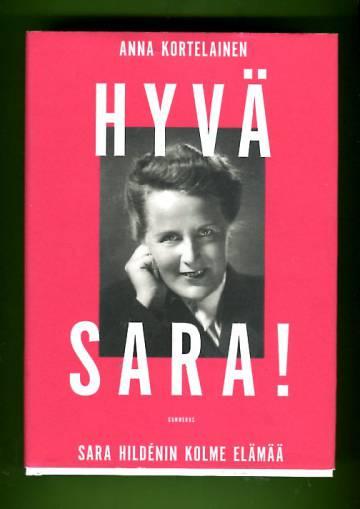 Hyvä Sara! - Sara Hildénin kolme elämää