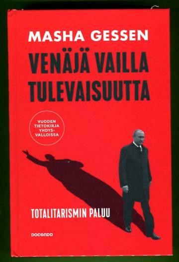 Venäjä vailla tulevaisuutta - Totalitarismin paluu
