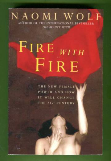 Fire with Fire - The New Female Power and How It Will Change the 21st Century