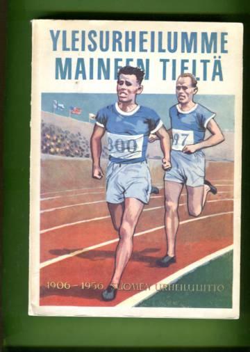 Yleisurheilumme maineen tieltä - Suomen Urheiluliitto 1906-1956