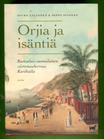 Orjia ja isäntiä - Ruotsalais-suomalainen siirtomaaherruus Karibialla