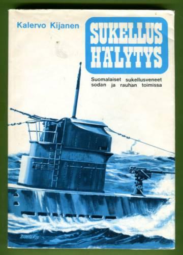 Sukellushälytys - Suomalaiset sukellusveneet sodan ja rauhan toimissa