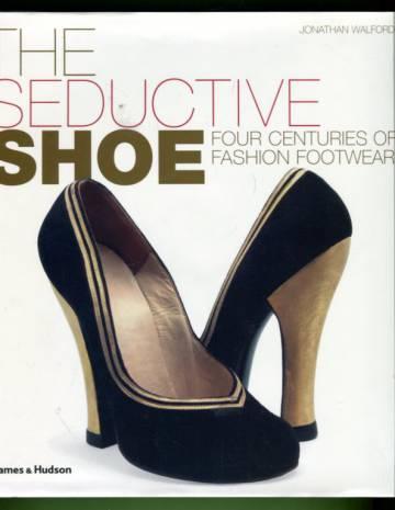 The Seductive Shoe - Four Centuries of Fashion Footwear