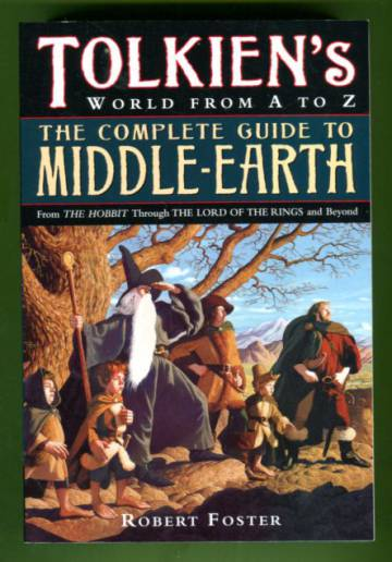 The Complete Guide to Middle-Earth - From The Hobbit Through The Lord of the Rings and Beyond