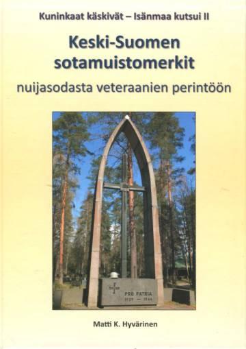 Kuninkaat käskivät - Isänmaa kutsui 2 - Keski-Suomen sotamuistomerkit nuijasodasta veteraanien perin