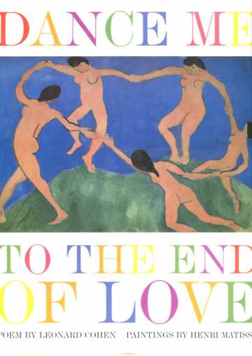 Dance Me to the End of Love - Poem by Leonard Cohen & Paintings by Henri Matisse