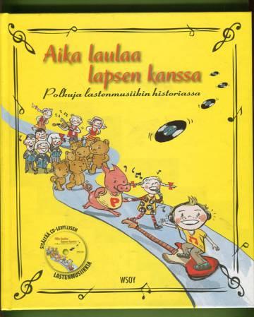 Aika laulaa lapsen kanssa - Polkuja lastenmusiikin historiassa