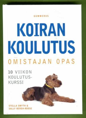 Koiran koulutus - Omistajan opas: 10 viikon koulutuskurssi