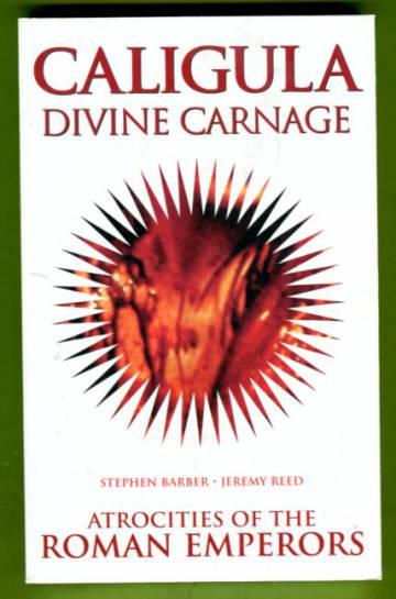 Caligula - Divine Carnage: Atrocities of the Roman Emperors