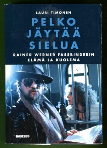 Pelko jäytää sielua - Rainer Werner Fassbinderin elämä ja kuolema