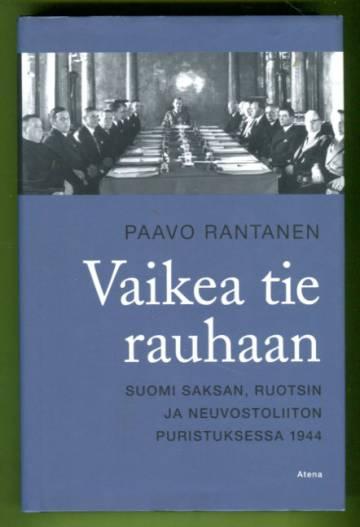 Vaikea tie rauhaan - Suomi Saksan, Ruotsin ja Neuvostoliiton puristuksessa 1944