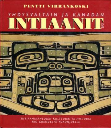 Yhdysvaltain ja Kanadan intiaanit - Intiaanikansojen kulttuuri ja historia Rio Grandelta Yukonjoelle