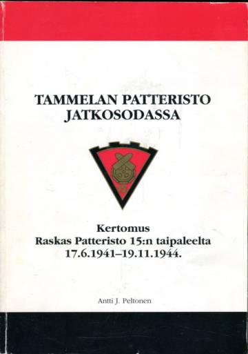 Tammelan patteristo jatkosodassa - Kertomus Raskas Patteristo 15:n taipaleelta 17.6.1941-19.11.1944